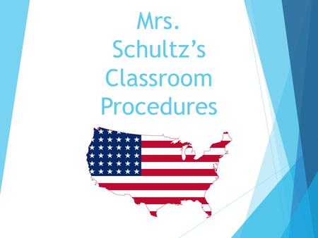 Mrs. Schultz's Classroom Procedures. Entering The Room  Enter the classroom quietly  Gather required material (binder, pen, paper)  Sharpen pencil.