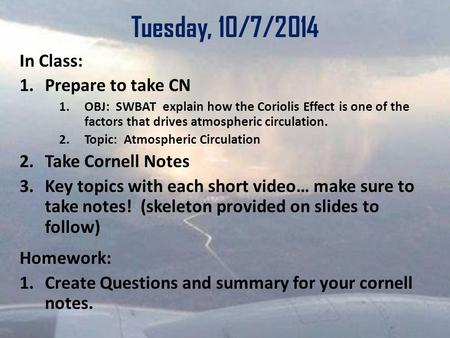 Tuesday, 10/7/2014 In Class: 1.Prepare to take CN 1.OBJ: SWBAT explain how the Coriolis Effect is one of the factors that drives atmospheric circulation.