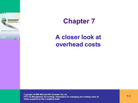 Copyright  2006 McGraw-Hill Australia Pty Ltd PPTs t/a Management Accounting: Information for managing and creating value 4e Slides prepared by Kim Langfield-Smith.