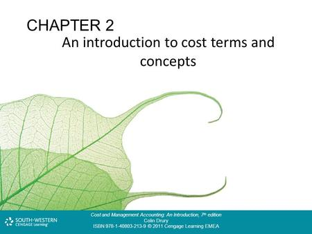 Cost and Management Accounting: An Introduction, 7 th edition Colin Drury ISBN 978-1-40803-213-9 © 2011 Cengage Learning EMEA An introduction to cost terms.