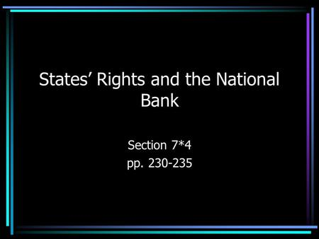 States' Rights and the National Bank Section 7*4 pp. 230-235.