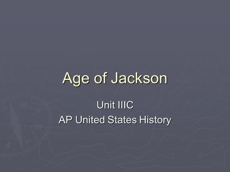 Age of Jackson Unit IIIC AP United States History.