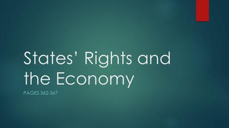 States' Rights and the Economy PAGES 362-367. Objectives  Describe the disagreement over the Bank of the United States  Discuss the differing viewpoints.