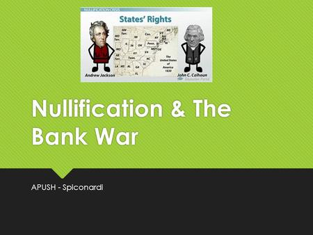 Nullification & The Bank War APUSH - Spiconardi. Nullification  South Carolina was angered over the Tariff of 1828 and it's increase in 1832  Feared.