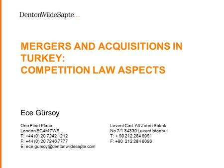 1 MERGERS AND ACQUISITIONS IN TURKEY: COMPETITION LAW ASPECTS Ece Gürsoy One Fleet PlaceLevent Cad. Alt Zeren Sokak London EC4M 7WSNo 7/1 34330 Levent.