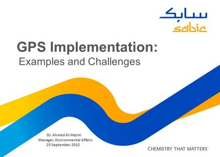 GPS Implementation: Examples and Challenges Dr. Ahmed Al-Hazmi Manager, Environmental Affairs 25 September 2012.