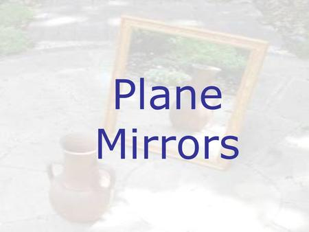Plane Mirrors. The Ray Model of Light Light sources radiate light in all directions. The direction in which light travels is represented by lines with.