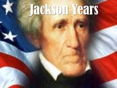 Jackson Years. Election of 1824 Andrew Jackson, Henry Clay and John Quincy Adams run for Presidency Jackson received the most popular votes, but not a.