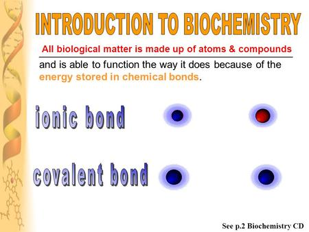 ____________________________________________ and is able to function the way it does because of the energy stored in chemical bonds. All biological matter.