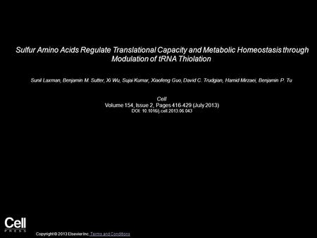 Sulfur Amino Acids Regulate Translational Capacity and Metabolic Homeostasis through Modulation of tRNA Thiolation Sunil Laxman, Benjamin M. Sutter, Xi.