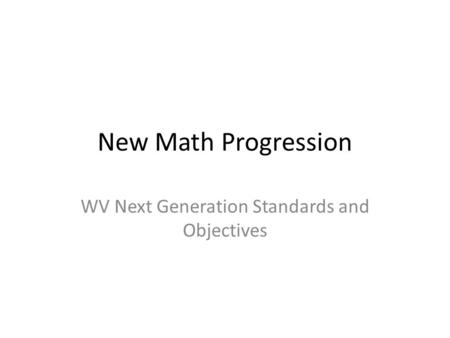 New Math Progression WV Next Generation Standards and Objectives.