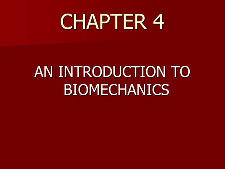 CHAPTER 4 AN INTRODUCTION TO BIOMECHANICS. Biomechanics Biomechanics is the study of how and why the human body moves. Biomechanics is the study of how.