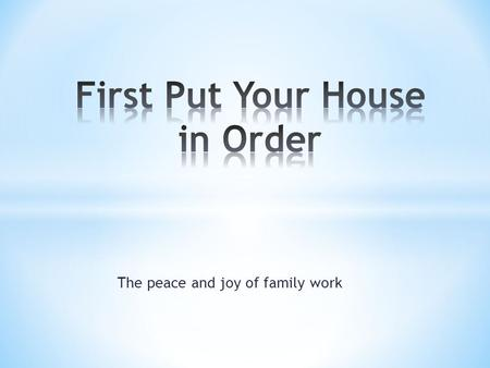 The peace and joy of family work. Why Work? Core Principles Fairness, dignity, excellence, service, accountability, patience, trust, self-discipline,