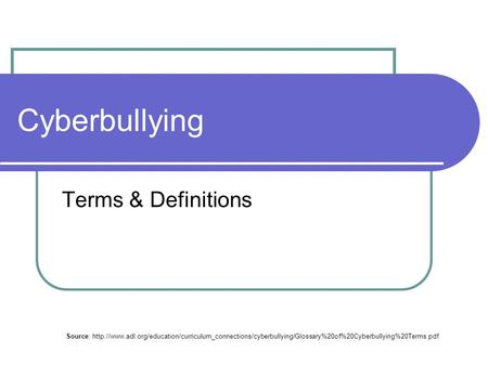 Cyberbullying Terms & Definitions Source: