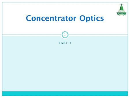PART 6 1 Concentrator Optics. Agenda  Why Concentration Concentration Ratio  Parabolic Geometry The Parabola Parabolic Cylinder Paraboloid  Parabolic.