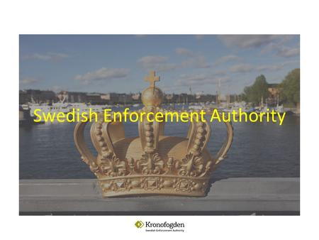 Swedish Enforcement Authority. Facts about Sweden and the enforcement 9,5 million citizens in Sweden About 98% of the taxes are paid without any demands.