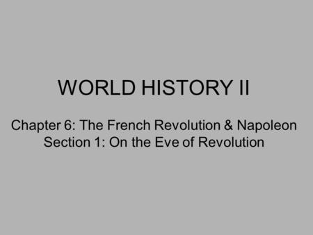 WORLD HISTORY II Chapter 6: The French Revolution & Napoleon