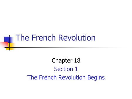 The French Revolution Chapter 18 Section 1 The French Revolution Begins.