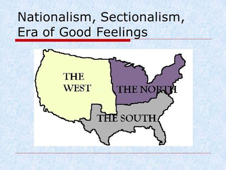 Nationalism, Sectionalism, Era of Good Feelings.