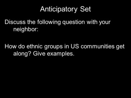Anticipatory Set Discuss the following question with your neighbor: