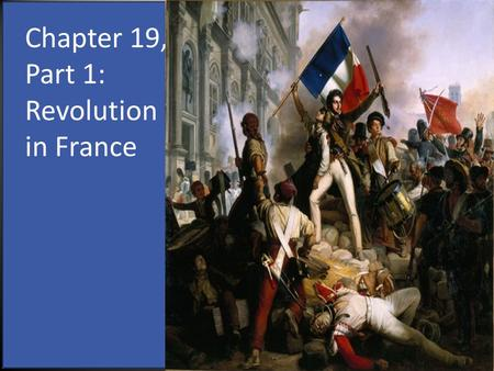Chapter 19, Part 1: Revolution in France. 1.How did each of the following contribute to the idea Revolution in France? A. The Three Estates 1. The First.