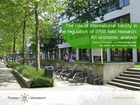 The role of international liability in the regulation of SRM field research: An economic analysis Jesse L. Reynolds – Faculty of Law,