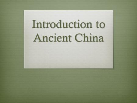 Introduction to Ancient China. Warm Up How many modern countries in Asia can you name? 1 2 3 4 5 6 7 8 9 10 11 12.