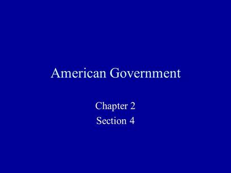 American Government Chapter 2 Section 4. The Framers Selected by State Legislatures Arguably the Most Dynamic Assemblage of Political Personalities of.