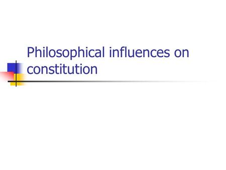 Philosophical influences on constitution. What ideas/principles is the constitution based on?