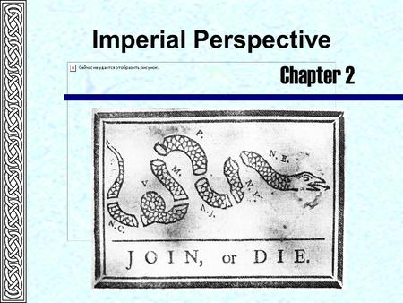 Imperial Perspective Chapter 2. The Glorious Revolution of 1688-89  Charles II died in 1685 and was succeeded by his brother, the duke of York.  James.