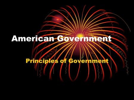 "American Government Principles of Government. ""If men were angels, no government would be necessary."" James Madison."