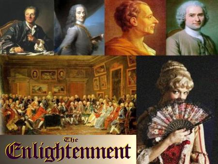 I.) The Enlightenment o Time period in Europe in the 1600's and 1700's that used reason to explain human nature. o Direct result of the Age of Absolutism.