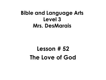 Bible and Language Arts Level 3 Mrs. DesMarais Lesson # 52 The Love of God.