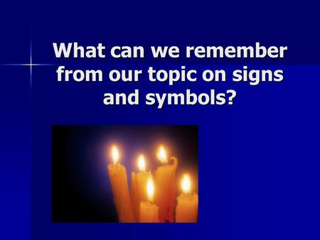 What can we remember from our topic on signs and symbols?