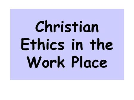 "Christian Ethics in the Work Place. Motivation for working. Eph. 4:28 ""Let him who stole steal no longer, but rather let him labor, working with his hands."