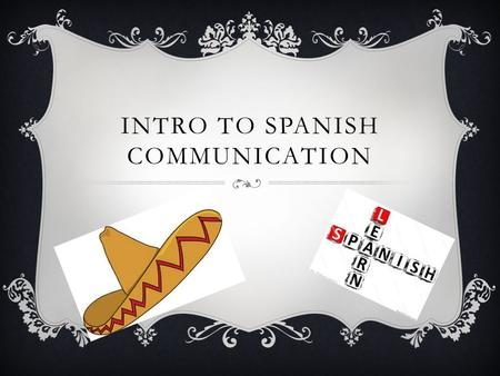 INTRO TO SPANISH COMMUNICATION.  Cognate  You will surprise yourself with how many words you know in spanish just by looking at the spelling, or by.
