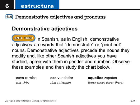 Copyright © 2012 Vista Higher Learning. All rights reserved.6.4-1 Demonstrative adjectives In Spanish, as in English, demonstrative adjectives are words.