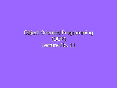 Object Oriented Programming (OOP) Lecture No. 11.