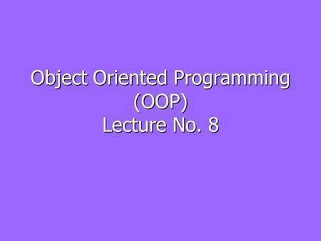 Object Oriented Programming (OOP) Lecture No. 8. Review ► Class  Concept  Definition ► Data members ► Member Functions ► Access specifier.