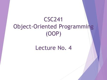 CSC241 Object-Oriented Programming (OOP) Lecture No. 4.