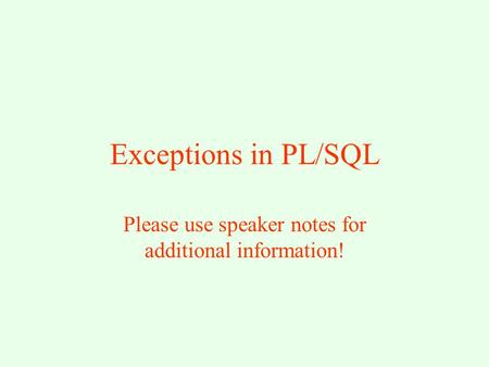Exceptions in PL/SQL Please use speaker notes for additional information!