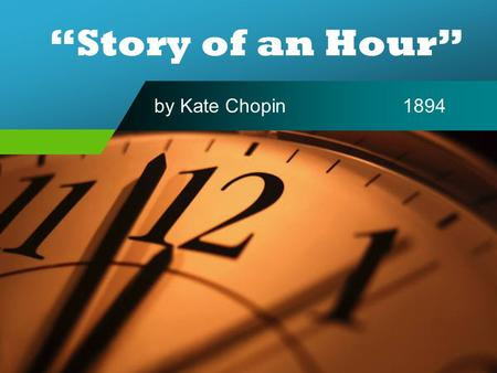 """Story of an Hour"" by Kate Chopin1894. PREDICT Based on the title of the story, what do you predict will happen in this ""story of an hour""?"