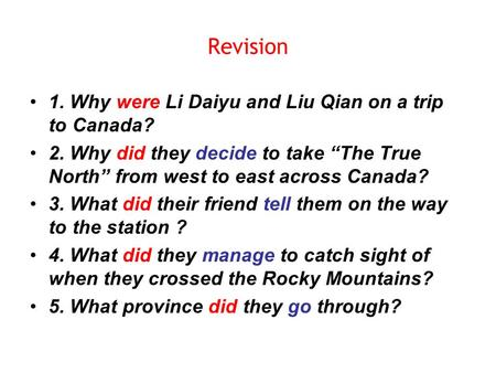 "Revision 1. Why were Li Daiyu and Liu Qian on a trip to Canada? 2. Why did they decide to take ""The True North"" from west to east across Canada? 3. What."
