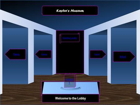 Museum Entrance Welcome to the Lobby Family Friends School Future Kaylee ' s Museum Visit the Curator Artifact 1.