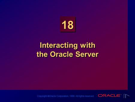 Copyright  Oracle Corporation, 1999. All rights reserved. 18 Interacting with the Oracle Server.