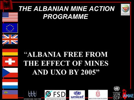 "THE ALBANIAN MINE ACTION PROGRAMME ""ALBANIA FREE FROM THE EFFECT OF MINES AND UXO BY 2005"""