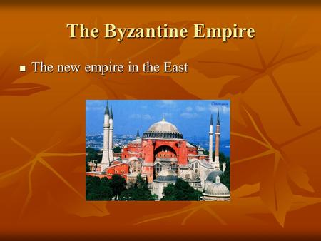 The Byzantine Empire The new empire in the East The new empire in the East.