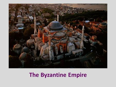 The Byzantine Empire. Founded by Constantine in 324 on the ancient Greek city of Byzantium. When Theodosius I died in 395 he split the Roman Empire between.