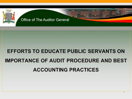 EFFORTS TO EDUCATE PUBLIC SERVANTS ON IMPORTANCE OF AUDIT PROCEDURE AND BEST ACCOUNTING PRACTICES 1.