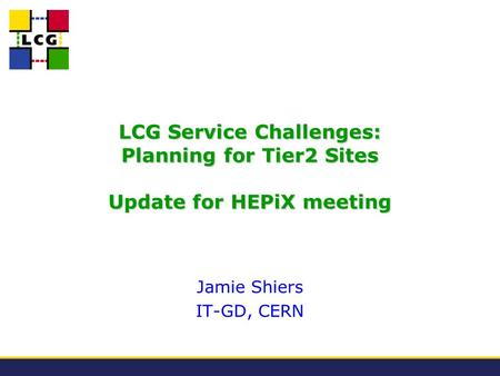 LCG Service Challenges: Planning for Tier2 Sites Update for HEPiX meeting Jamie Shiers IT-GD, CERN.